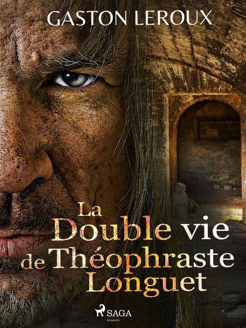 Vente EBooks : La Double vie de Théophraste Longuet  - Gaston Leroux 1868-1927