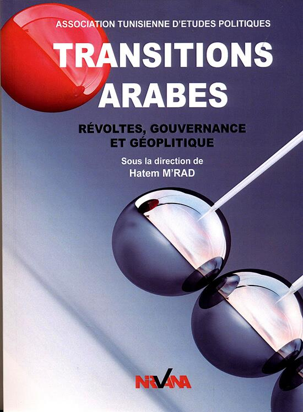 Transitions arabes ; révoltes, gouvernance et géopolitique