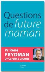 Vente EBooks : Questions de future maman  - René FRYDMAN  - Docteur Caroline Chaine  - Professeur René Frydman