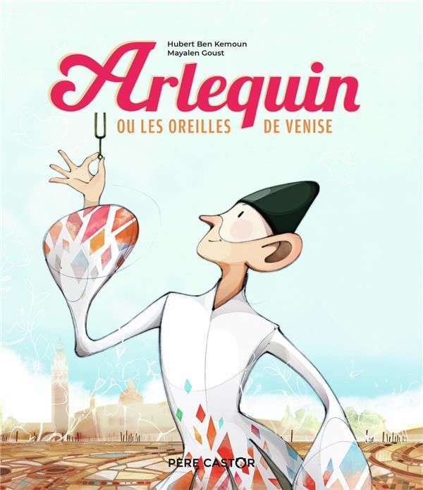 ARLEQUIN OU LES OREILLES DE VENISE