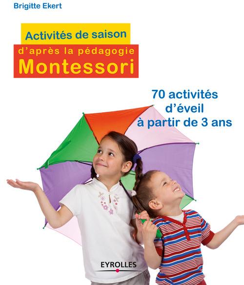 Activites de saison d'après la pédagogie Montessori ; 70 act ivités d'éveil à partir de 3 ans