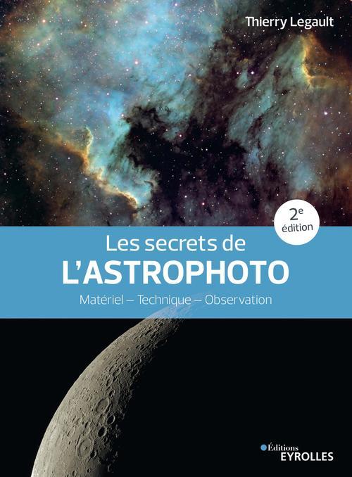 Les secrets de l'astrophoto : matériel, technique, observation (2e édition)