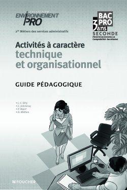 ENVIRONNEMENT PRO ; activités à caractère technique et organisationnel ; 2nde professionnelle métiers des services administratifs ; guide pédagogique
