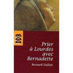 Prier à Lourdes avec Bernadette