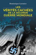 Vente Livre Numérique : Les vérités cachées de la Seconde Guerre mondiale  - Dominique LORMIER