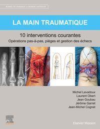 La main traumatique ; 10 interventions courantes ; manuel de chirurgie du membre supérieur