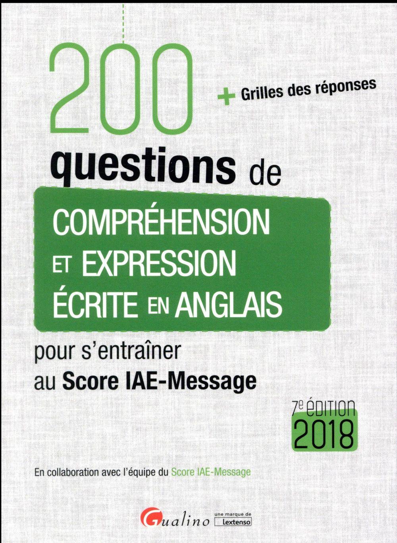 200 questions de compréhension et expression écrite en anglais pour s'entraîner au Score IAE-Message (édition 2018)