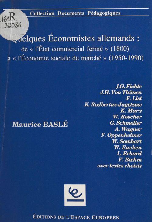 Quelques économistes allemands : de l'État commercial fermé (1800) à l'économie sociale de marché (1950-1990)