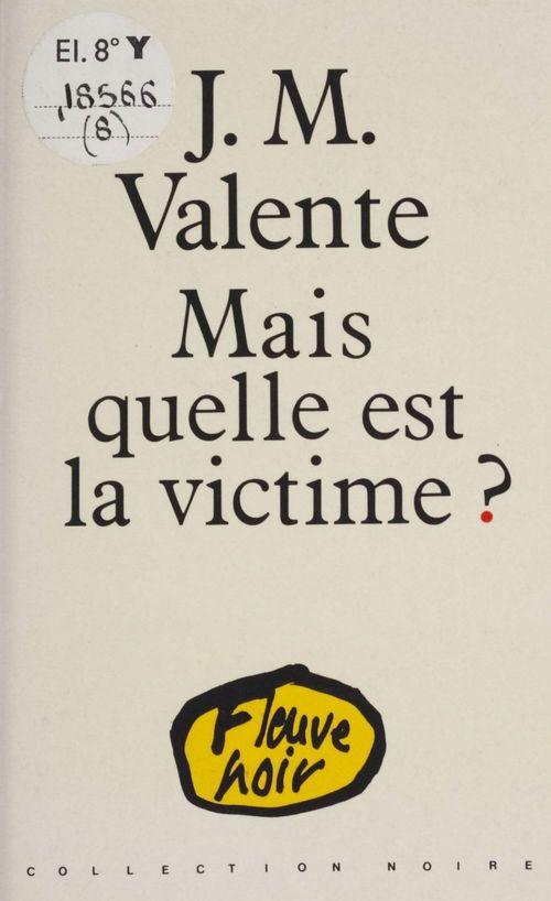 Mais quelle est la victime ?  - Jean-Marie Valente