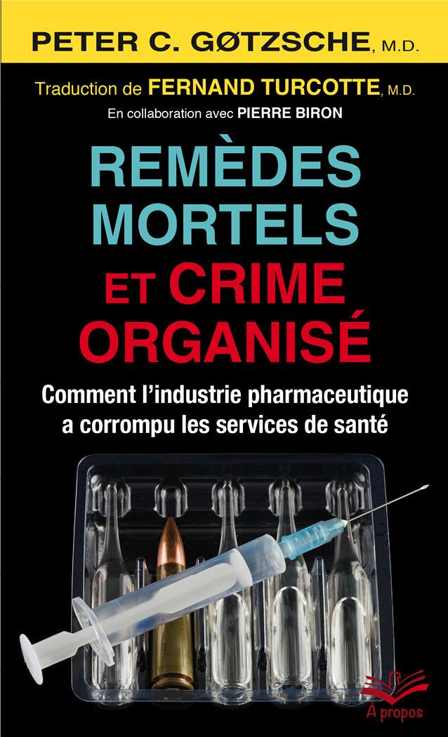 Remèdes mortels et crime organisé ; comment l'industrie pharmaceutique a corrompu les services de santé
