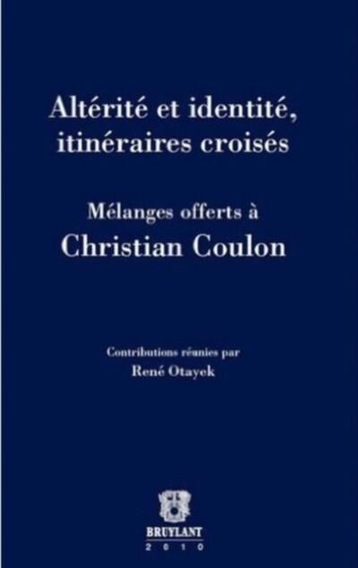 Altérité et identité, itinéraires croisés ; mélanges offerts à Christian Coulon
