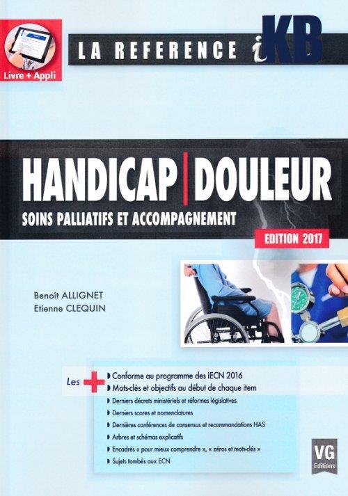 Handicap douleur ; soins palliatifs et accompagnement (édition 2017)
