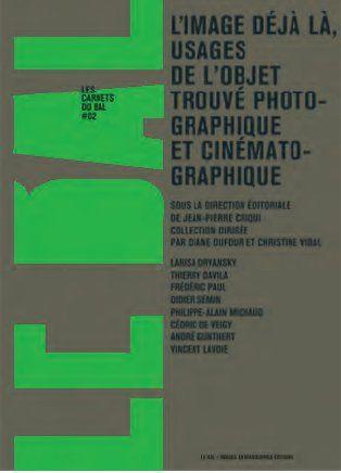 Carnets du bal t.2 ; l'image déjà là, usages de l'objet trouvé photographique et cinématographique