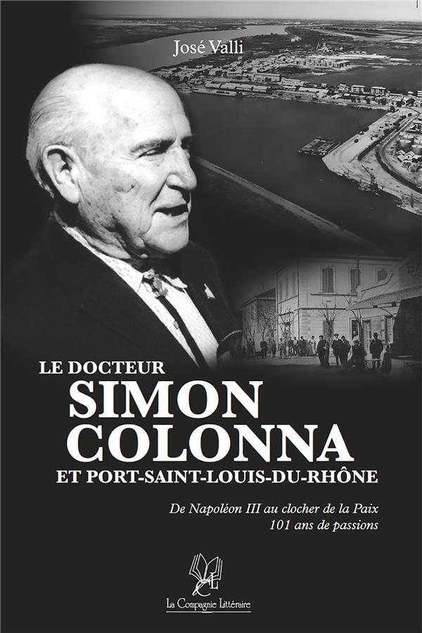 Le docteur Simon colonna et Port-Saint-Louis-du-Rhône de Napoléon III au clocher de la paix