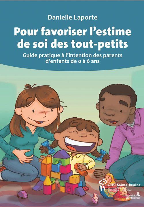 pour favoriser l'estime de soi des tout-petits ; guide pratique à l'intention des parents d'enfants de 0 à 6 ans