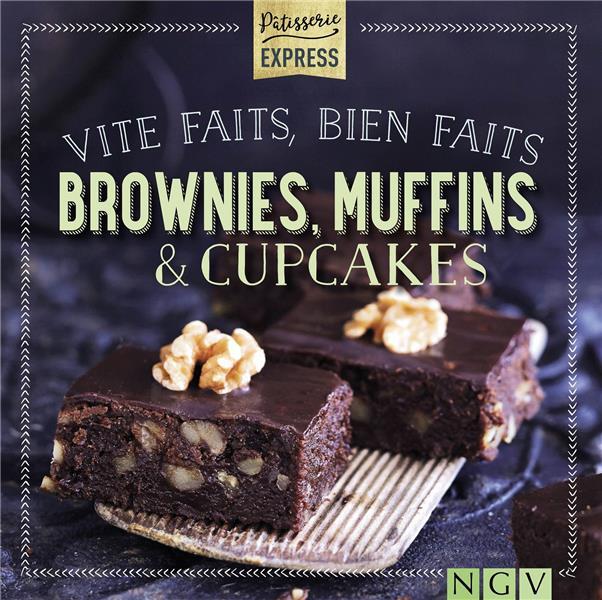Vite faits, bien faits : brownies, muffins et cupcakes ; pâtisserie express