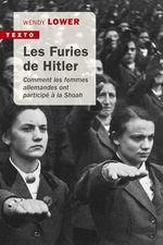 Les Furies de Hitler. Comment les femmes allemandes ont participé à la Shoah  - Wendy Lower