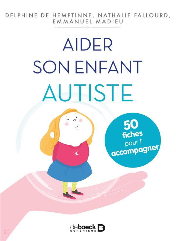 Aider son enfant autiste ; 50 fiches pour l'accompagner