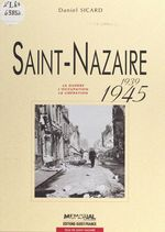 Saint-Nazaire, 1939-1945 : la guerre, l'Occupation, la Libération