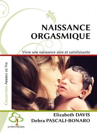 Naissance orgasmique ; vivre une naissance sûre et satisfaisante (3e édition)