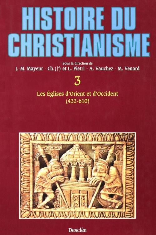 Histoire du christianisme t.3 ; les églises d'Orient et d'Occident (432-610)