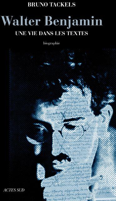 Walter Benjamin ; Une Vie Dans Les Textes