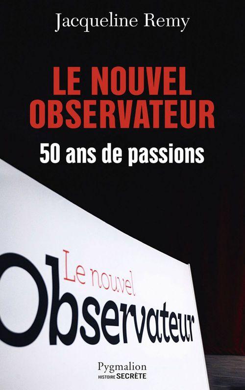 Le nouvel observateur ; 50 ans de passions