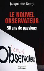 Vente Livre Numérique : Le Nouvel Observateur. 50 ans de passion  - Jacqueline Remy
