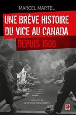 Vente Livre Numérique : Une brève histoire du vice au Canada depuis 1500  - Marcel Martel - Geneviève Deschamps