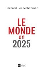 Le monde en 2025  - Bernard Lecherbonnier