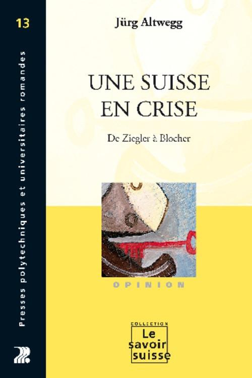 une suisse en crise - de ziegler a blocher