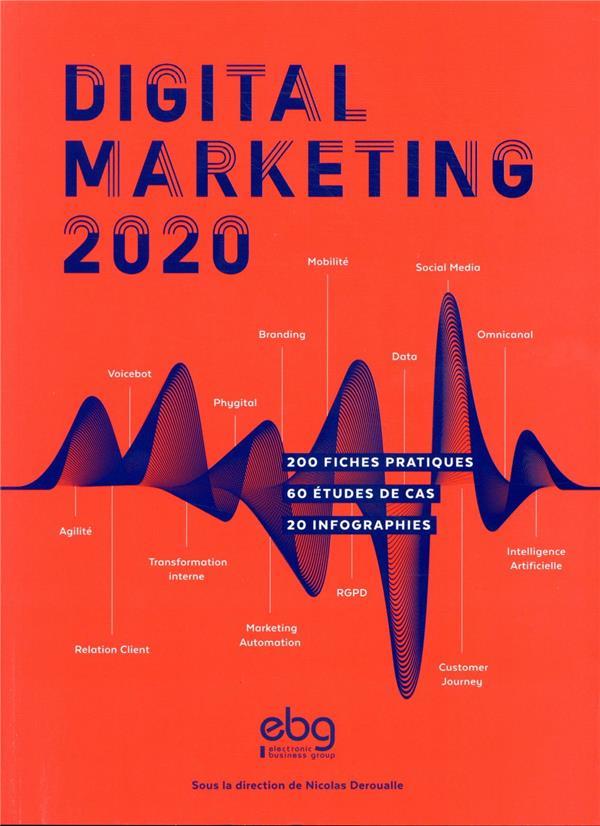 Digital marketing ; 200 fiches pratiques ; 60 études de cas ; 20 infographies (édition 2020)