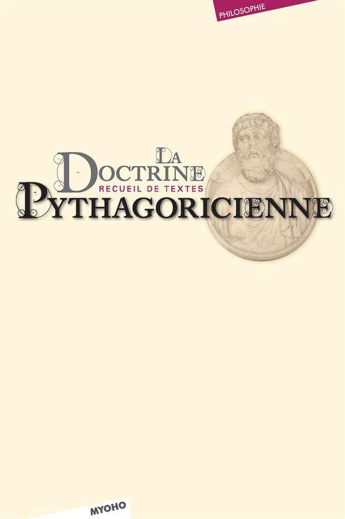 La doctrine pythagoricienne ; recueil de textes