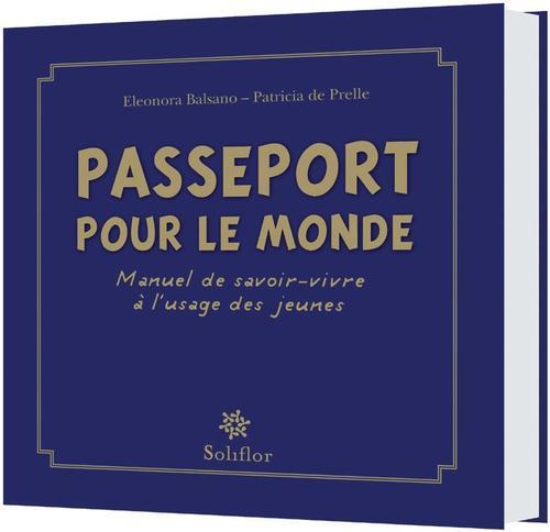 Passeport Pour Le Monde ; Manuel De Savoir-Vivre A L'Usage Des Jeunes