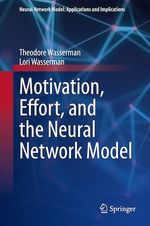 Motivation, Effort, and the Neural Network Model  - Lori Wasserman - Theodore Wasserman