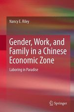 Gender, Work, and Family in a Chinese Economic Zone  - Nancy E. Riley