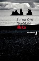 Illska : Le Mal  - Eirikur Orn Norddahl