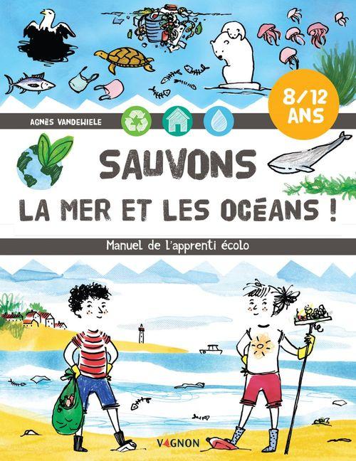 Sauvons la mer et les océans ! manuel de l'apprenti écolo