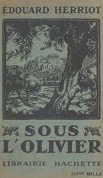 Sous l'olivier  - Edouard Herriot