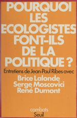 Pourquoi les écologistes font-ils de la politique ?  - Jean-Paul Ribes - Dumont/Lalonde/Mosco