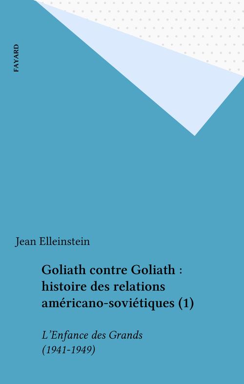 Goliath contre Goliath : histoire des relations américano-soviétiques (1)
