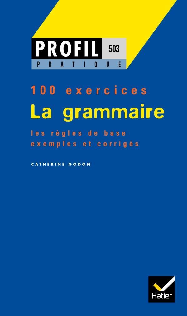 La grammaire ; 100 exercices, les règles de base, exemples et corrigés