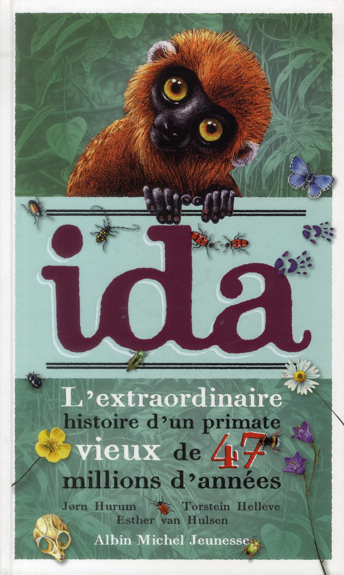 Ida ; L'Extraordinaire Histoire D'Un Primate Vieux De 47 Millions D'Annees