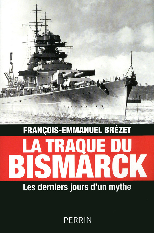 La traque du bismarck ; les derniers jours d'un mythe