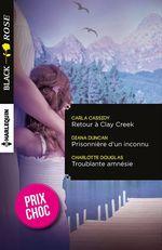 Vente EBooks : Retour à Clay Creek - Prisonnière d'un inconnu - Troublante amnésie  - Carla Cassidy - Charlotte Douglas - Diana Duncan