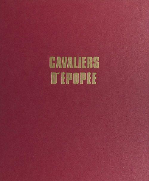 Cavaliers d'épopée  - Marcel Dupont