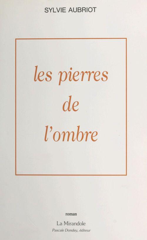 Les pierres de l'ombre  - Sylvie Aubriot