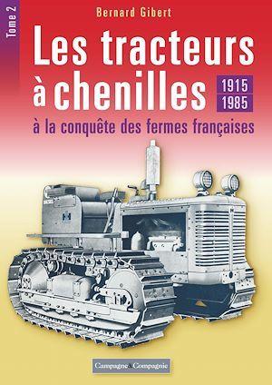 Les tracteurs à chenilles t.2 ; 1915-1985, à la conquête des campagnes françaises