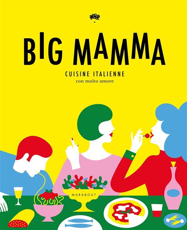Big mamma ; cuisine italienne con molto amore