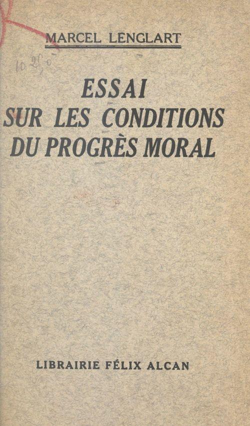 Essai sur les conditions du progrès moral